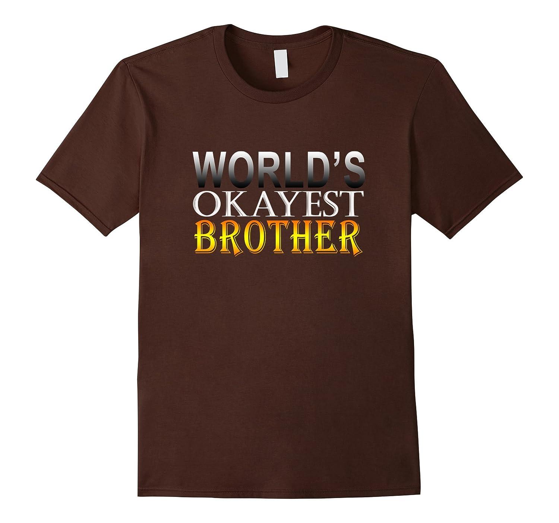 78c19a027fca Worlds Okayest Brother T-Shirt-Vaci – Vaciuk