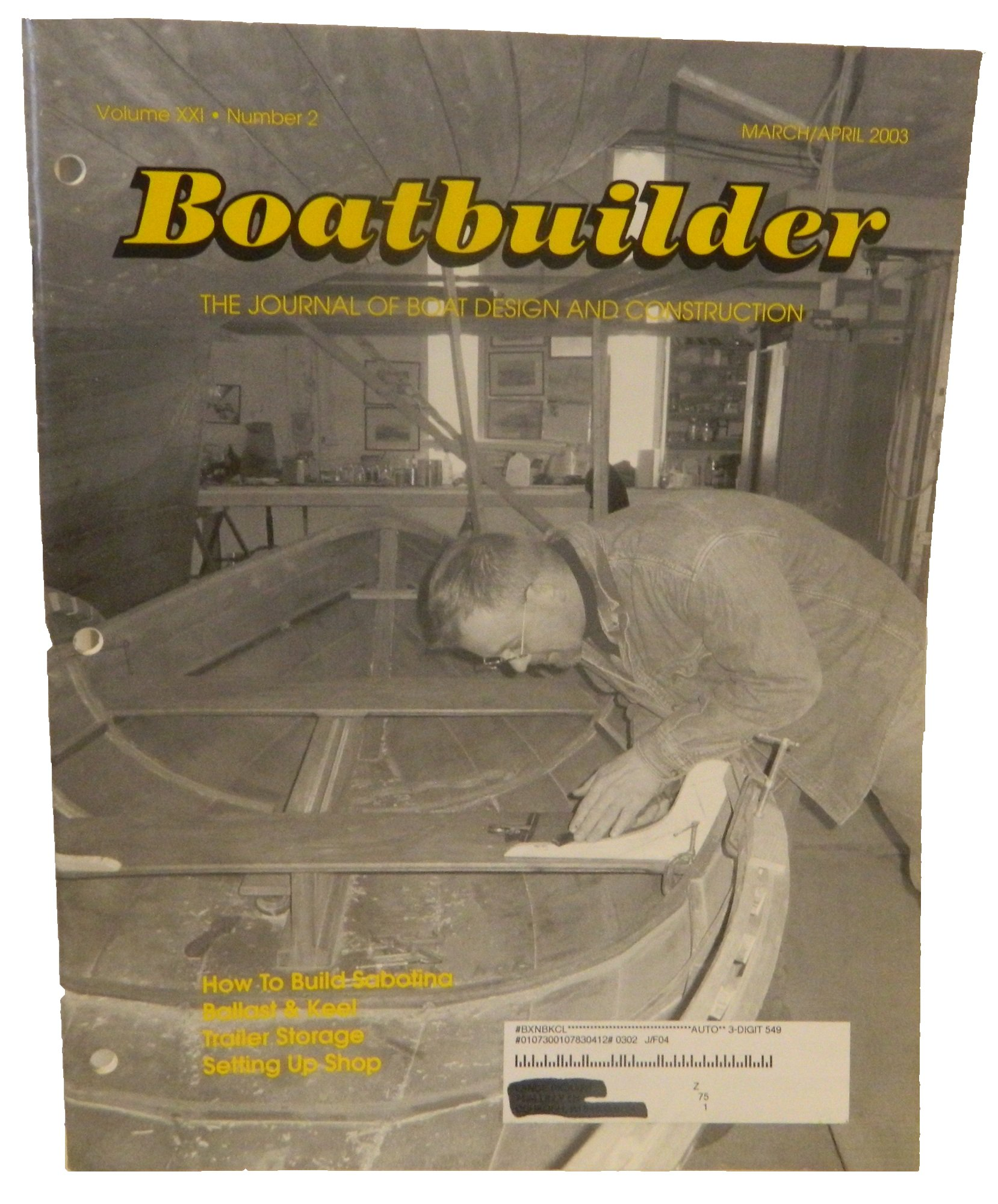 How to Build Sabotina / Ballast & Keel / In-Your-Garage Trailer Storage / Setting Up Shop: The First Problem of Building a Boat is Deciding Where to Build It (Boatbuilder: The Journal of Boat Design and Construction, Volume 21, Number 2, March/April 2003)