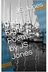 Thirty Eight Poems by JS Jones Kindle Edition