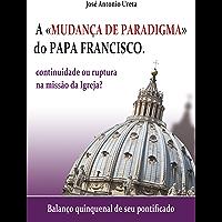 """A """"mudança de paradigma"""" do Papa Francisco: continuidade ou ruptura na missão da Igreja?: Balanço quinquenal de seu…"""