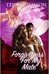 Forgiveness For My Mate: Sassy Ever After (Sanctuary for My Mate Book 1) Kindle Edition