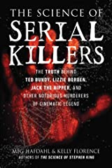 The Science of Serial Killers: The Truth Behind Ted Bundy, Lizzie Borden, Jack the Ripper, and Other Notorious Murderers of Cinematic Legend Kindle Edition