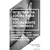 Inteligencia Social para los Socialmente Incómodos: Una Guía Práctica para Personas de Lectura Rápida, Círculos Sociales Dominantes, Como Tener Carisma Magnética y Dinámica Social (Spanish Edition)