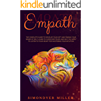 Empath: The Complete Guide to Develop Your Gift and Finding Your Sense of Self. Learn to Overcome Fears and Why you NEED…