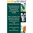 Introduction to psychological features of investigative work: Easy course for understanding psychological principles in the investigation (Criminal psychology) (English Edition)