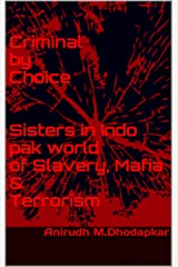 Criminal by Choice Sisters in Indo pak world of Slavery, Mafia & Terrorism Kindle Edition