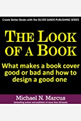 The Look of a Book: what makes a book cover good or bad and how to design a good one (Silver Sands Publishing Series) Kindle Edition