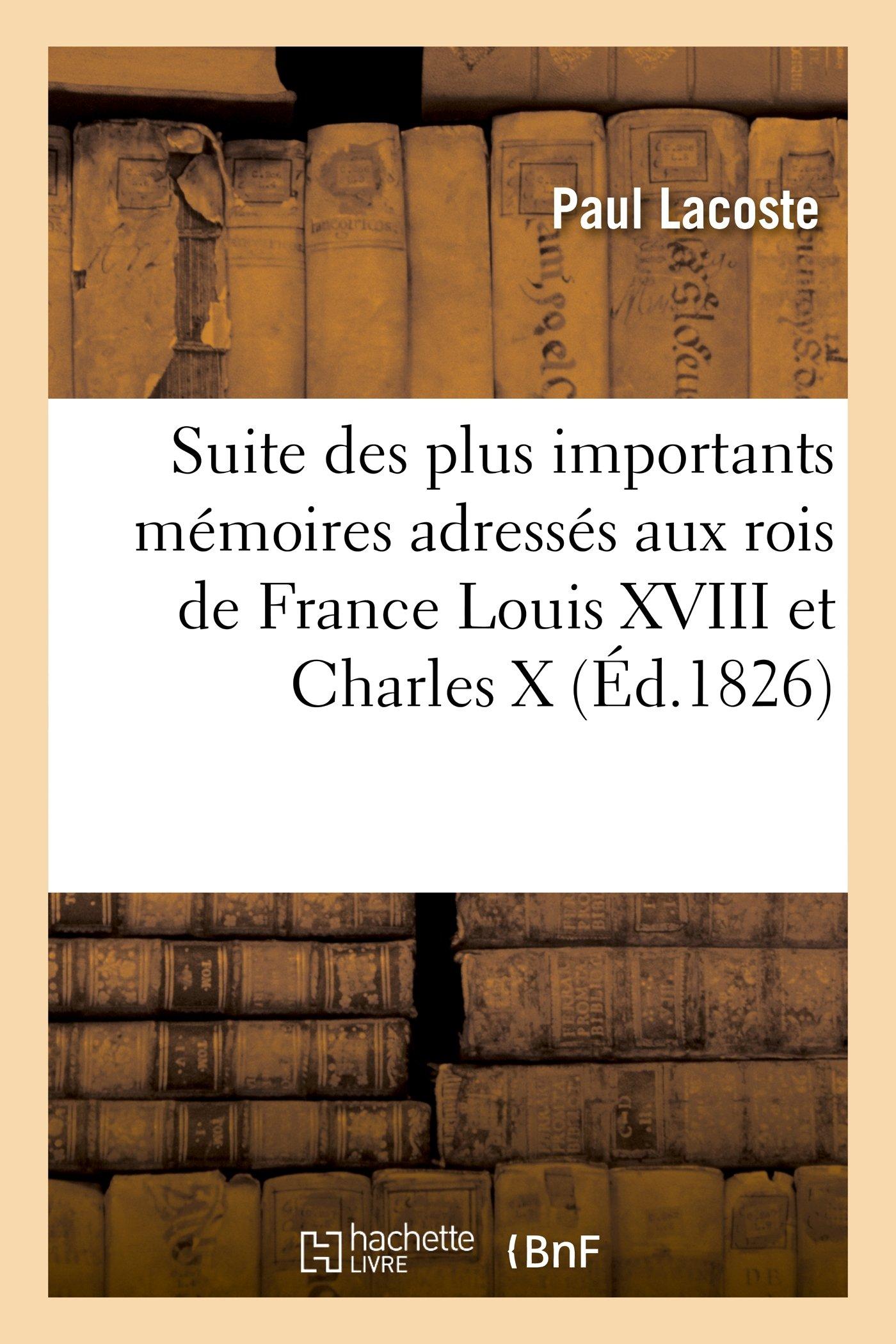 Read Online Suite Des Plus Importants Memoires Adresses Aux Rois de France Louis XVIII Et Charles X (Histoire) (French Edition) pdf epub