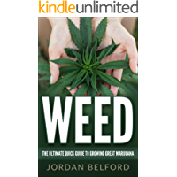 Weed: The Ultimate Quick Guide To Growing Great Marijuana (How To Grow Your Own Weed, Growing Marijuana for Beginners, Big Buds, High Yields, Growing Marijuana ... Weed Growing Book 1) (English Edition)