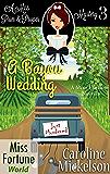 A Bayou Wedding (Miss Fortune World (A Miss Prim & Proper Mystery) Book 3)