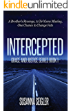 INTERCEPTED: A Brother's Revenge A Girl Gone Missing One Chance to Change Fate (The Grace and Justice Series Book 1)
