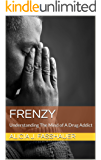 Frenzy: Understanding The Mind of A Drug Addict