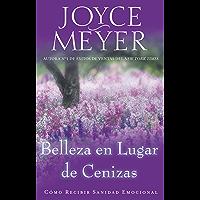 Belleza en Lugar de Cenizas: Como Recibir Sanidad Emocional (Spanish Edition)