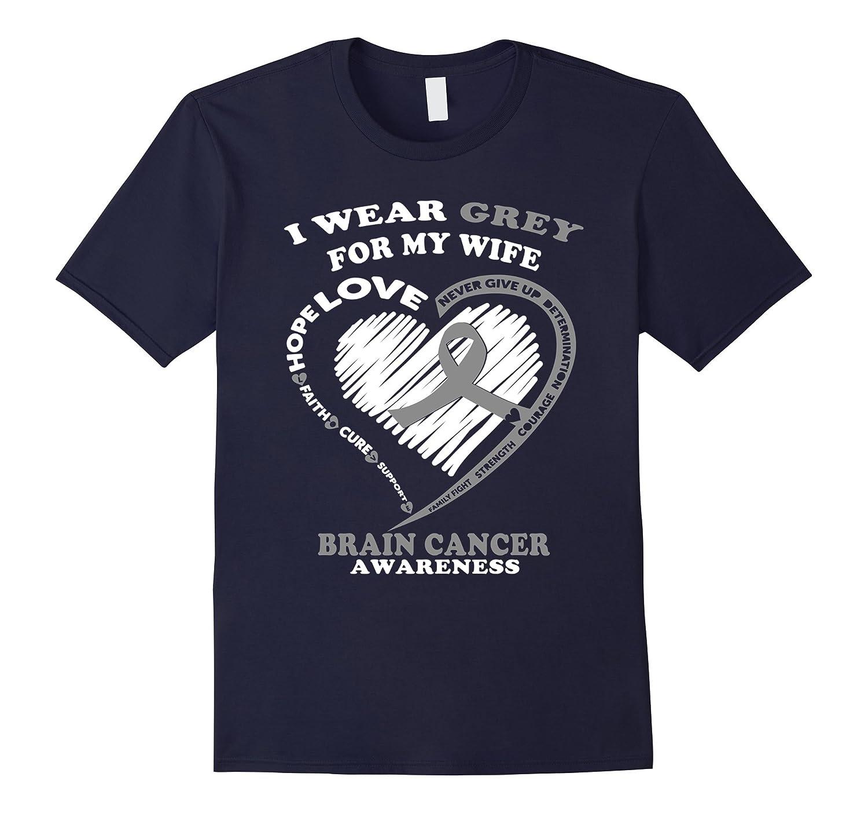 Brain Cancer Shirt - I Wear Grey For My Wife-CL