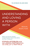 Understanding and Loving a Person with Sexual Addiction: Biblical and Practical Wisdom to Build Empathy, Preserve…