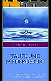 Taufe und Wiedergeburt: Vom Gottesgeist im Menschen - Die Entrückung richtig verstehen (Die großen Lebens- und Kirchenfragen 4)