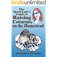 The Quail Lady's Guide to Raising Coturnix on the Homestead (Stellar Education Series Book 1)