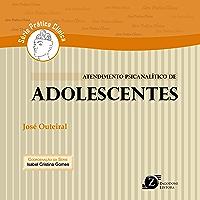 Atendimento Psicanalítico de Adolescentes (Série Prática Clínica)