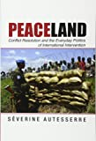 Peaceland: Conflict Resolution and the Everyday Politics of International Intervention (Problems of International Politics)