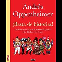 ¡Basta de historias!: La obsesión latinoamerican con el pasado y las doce claves para el futuro