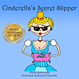 Cinderella's Secret Slipper (Classic Fairy Tales with a Modern Twist)