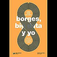 Borges, big data y yo: Guía nerd (y un poco rea) para perderse en el laberinto borgeano (Ciencia que ladra… serie Mayor…