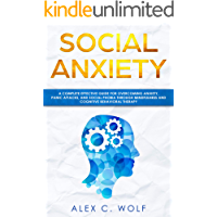 Social Anxiety: A Complete Effective Guide for Overcoming Anxiety, Panic Attacks, and  Social Phobia Through Mindfulness
