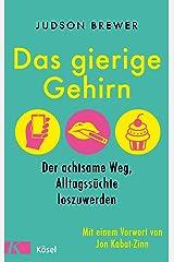 Das gierige Gehirn: Der achtsame Weg, Alltagssüchte loszuwerden. Mit einem Vorwort von Jon Kabat-Zinn (German Edition) Kindle Edition