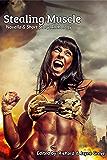 Stealing Muscle: Novella & Short Story Anthology
