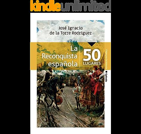 La Reconquista española en 50 lugares (Viajar nº 21) eBook: de la Torre Rodríguez, José Ignacio: Amazon.es: Tienda Kindle
