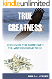 True Greatness: Discover the sure part to lasting greatness. (English Edition)