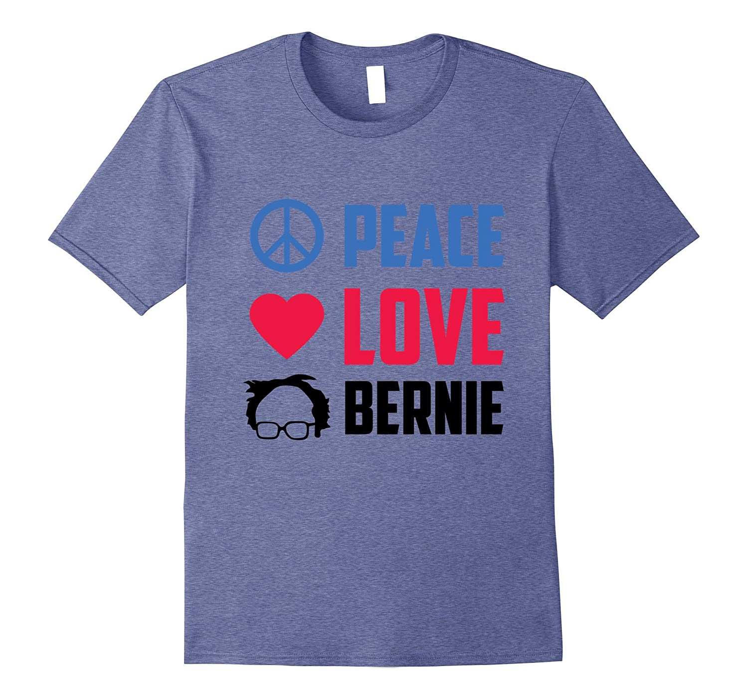 Peace Love Bernie Liberal Politics Activist Great Gift Shirt-BN