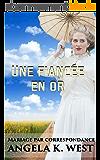 Mariage par correspondance: Une fiancée en or (romance historique pour tout public) (Fiction féminine New Adult Mariage Western)
