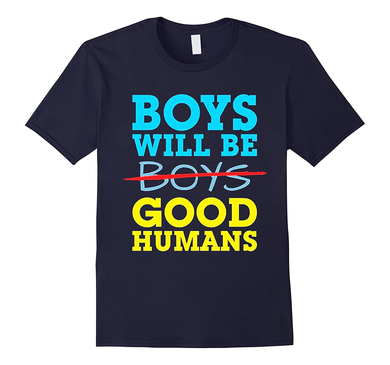 Boys Will Be Good Humans T-Shirt-TD