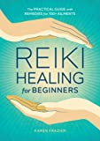 Reiki Healing for Beginners: The Practical Guide