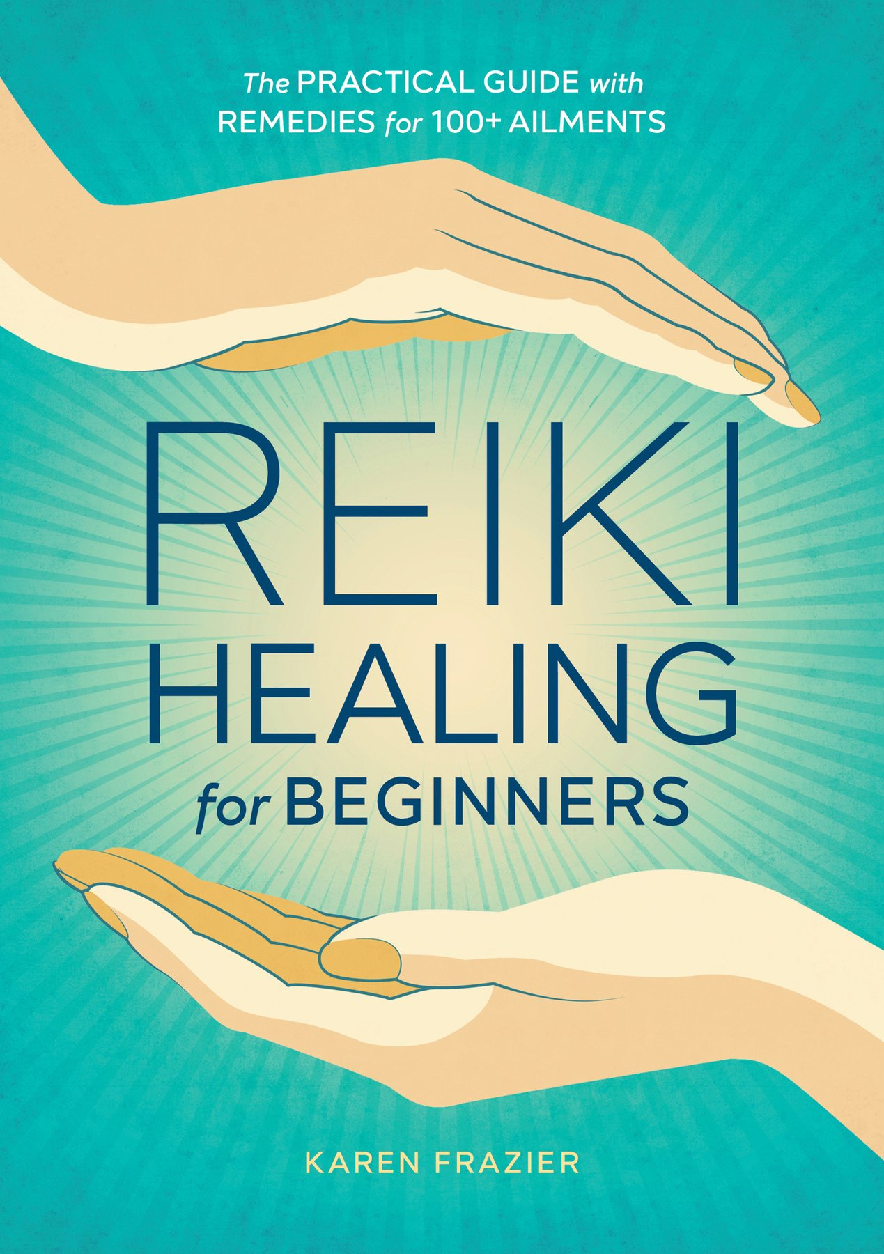 Reiki Healing for Beginners: The Practical Guide with Remedies for 100+  Ailments: Karen Frazier: 9781641521154: Amazon.com: Books
