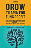 How To Grow Tilapia For Fun & Profit: A Layperson's Guide To Growing Tilapia To Adulthood Without All The Technical Jargon That Makes Your Head Hurt (How To Do Fish Farming)