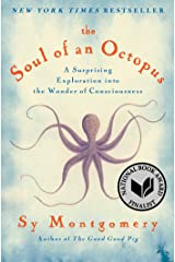 The Soul of an Octopus: A Surprising Exploration into the Wonder of Consciousness Kindle Edition