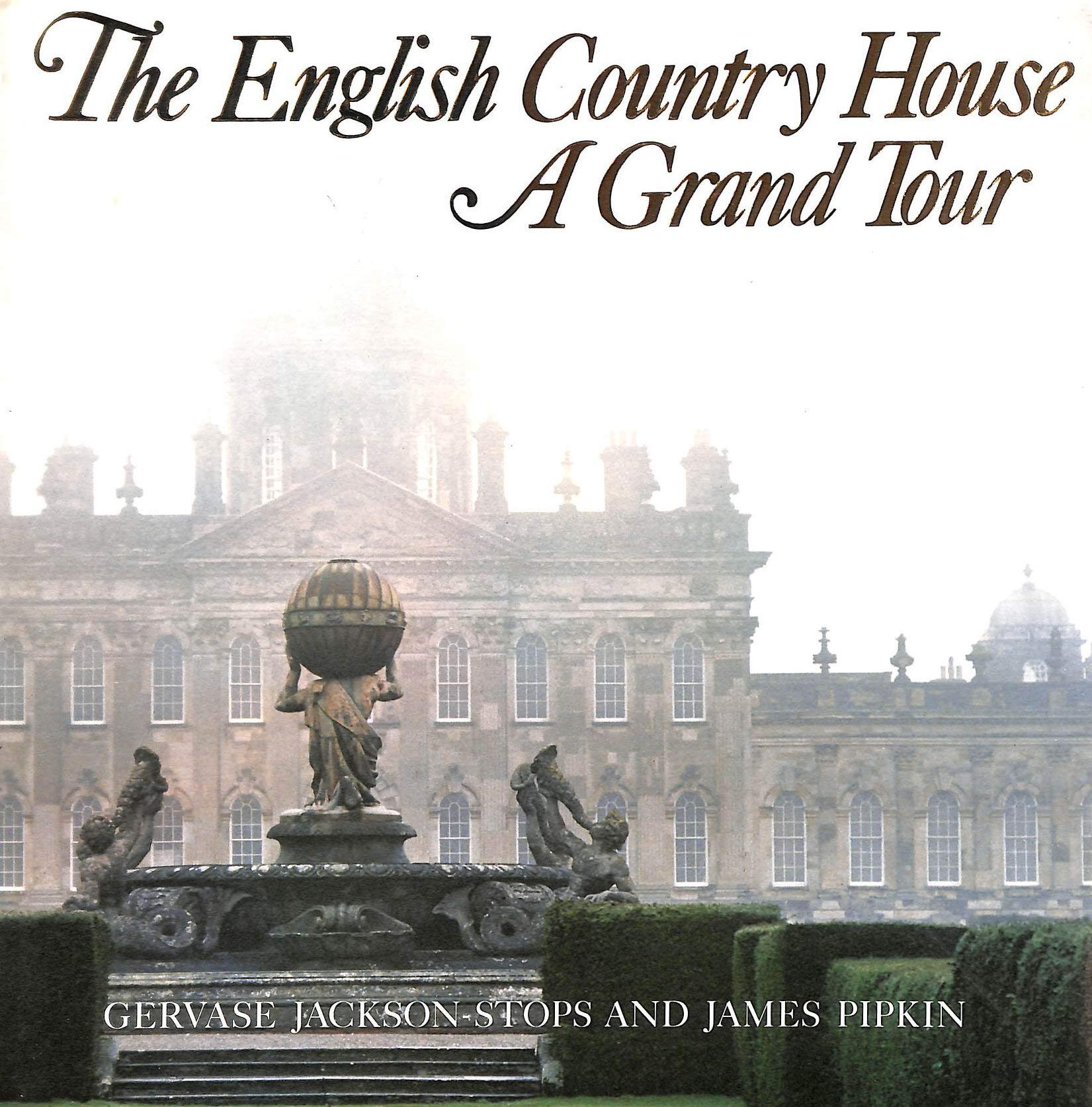 English Country House A Grand Tour  Jackson Stops, Gervase ...