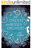 Die Erbin (Der Orden der weißen Orchidee 1) (German Edition)