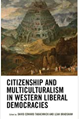 Citizenship and Multiculturalism in Western Liberal Democracies (Honor and Obligation in Liberal Society: Problems and Prospects) Kindle Edition