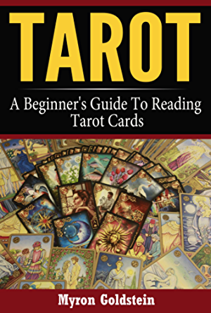 Tarot: A Beginner's Guide To Reading Tarot Cards (Tarot; Tarot card decks; Tarot deck Book 1)