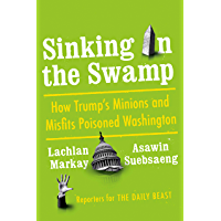 Sinking in the Swamp: How Trump's Minions and Misfits Poisoned Washington (English Edition)