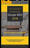 GOOGLE SEO 2018: Guía Completa y Actualizada de los Factores de Posicionamiento en Google (Spanish Edition)