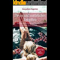 Detox und natürliches Entgiften: Zur Heilung, Stärkung, zum Loslassen von Körper, Geist und Seele