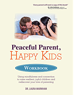 Peaceful parent happy kids how to stop yelling and start peaceful parent happy kids workbook using mindfulness and connection to raise resilient joyful fandeluxe Image collections