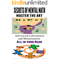 Secrets of Mental Math: Master the Art of Mental Math - Advanced Calculation and Memorization All in your Head [mental math tricks] (mental arithmetic, mathemagician, memory math) (English Edition)