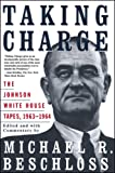 Taking Charge: The Johnson White House Tapes 1963 1964: Johnson White House Tapes, 1963-64 (Touchstone book)