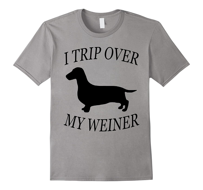 186ecd55a1aa I trip over my weiner Funny Dachshund Dog Shirt-4LVS – 4loveshirt