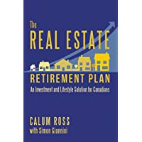 The Real Estate Retirement Plan: An Investment and Lifestyle Solution for Canadians